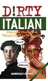 "Dirty Italian: Everyday Slang from ""What's Up?"" to ""F*%# Off!"" (Dirty Everyday Slang)"