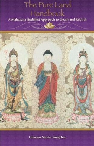 The Pure Land Handbook: A Mahayana Buddhist Approach to Death and Rebirth