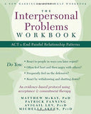The Interpersonal Problems Workbook: ACT to End Painful Relationship Patterns (A New Harbinger Self-Help Workbook)