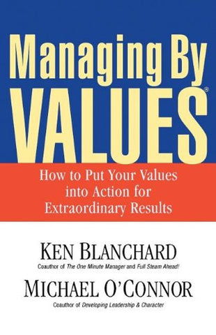 Managing by Values: How to Put Your Values Into Action for Extraordinary Results