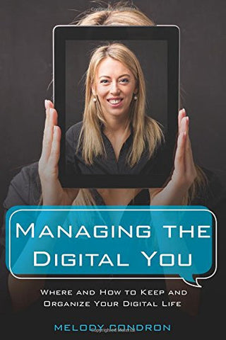 Managing the Digital You: Where and How to Keep and Organize Your Digital Life (LITA Guides)