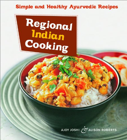 Regional Indian Cooking: Simple and Healthy Ayurvedic Recipes [Indian Cookbook, Over 100 Recipes]
