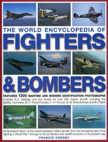 The World Encyclopedia of Fighters & Bombers: An Illustrated History of The World's Greatest Military Aircraft, From the Pioneering Days of