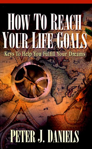 How to Reach Your Life Goals: Keys to Help You Fulfill Your Dreams