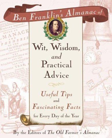 Ben Franklin's Almanac of Wit, Wisdom, and Practical Advice: Useful Tips and Fascinating Facts for Every Day of the Year