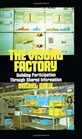 The Visual Factory: Building Participation Through Shared Information (See What's Happening in Your Key Processes-At a Glance, All)