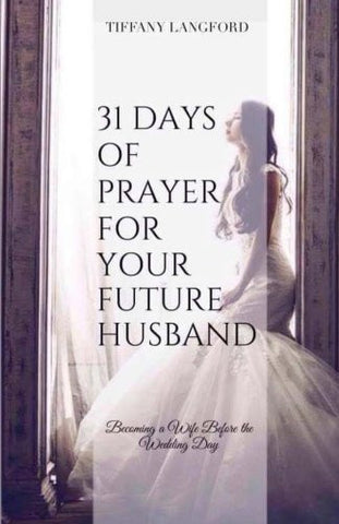 31 Days of Prayer for Your Future Husband: Becoming a Wife Before the Wedding Day (Princess in Preparation: Devotionals for Single Women)