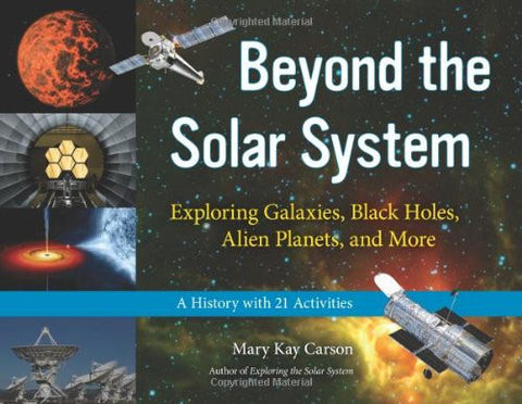 Beyond the Solar System: Exploring Galaxies, Black Holes, Alien Planets, and More; A History with 21 Activities (For Kids series)
