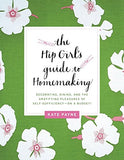 The Hip Girl's Guide to Homemaking: Decorating, Dining, and the Gratifying Pleasures of Self-Sufficiency-on a Budget!