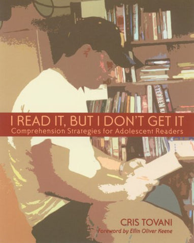 I Read It, but I Don't Get It: Comprehension Strategies for Adolescent Readers