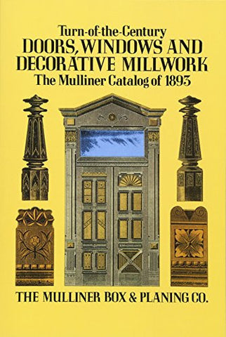 Turn-of-the-Century Doors, Windows and Decorative Millwork: The Mulliner Catalog of 1893