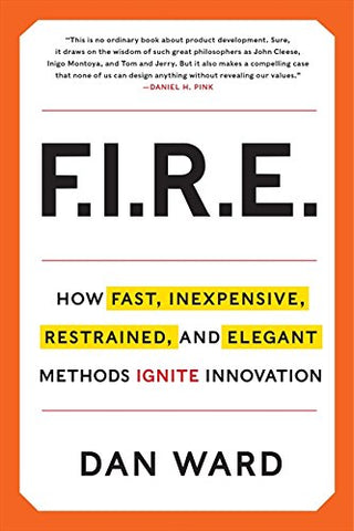 FIRE: How Fast, Inexpensive, Restrained, and Elegant Methods Ignite Innovation