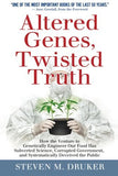 Altered Genes, Twisted Truth: How the Venture to Genetically Engineer Our Food Has Subverted Science, Corrupted Government, and Systematical