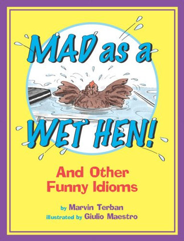 Mad as a Wet Hen!: And Other Funny Idioms