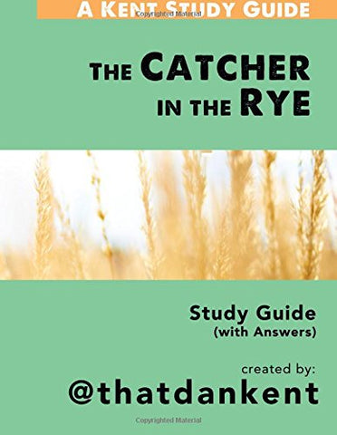 The Catcher in the Rye Study Guide: With Answers (Kent Study Guides) (Volume 3)