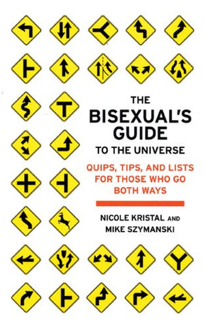 The Bisexual's Guide to the Universe: Quips, Tips, and Lists for Those Who Go Both Ways