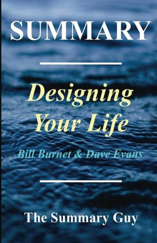 Summary - Designing Your Life: By Bill Burnett and Dave Evans - How to Build a Well-Lived, Joyful Life (Designing Your Life: A Complete Summary - ... Summary. Audiobook, Audible Book 1)
