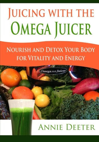 Juicing with the Omega Juicer: Nourish and Detox Your Body  for Vitality and Energy