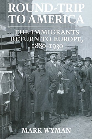 Round-Trip to America: The Immigrants Return to Europe, 1880–1930 (Cornell Paperbacks)
