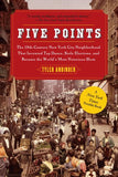 Five Points: The 19th Century New York City Neighborhood that Invented Tap Dance, Stole Elections, and Became the World's Most Notorious Slu