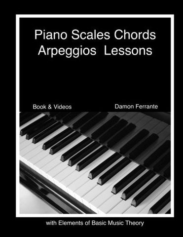 Piano Scales, Chords & Arpeggios Lessons with Elements of Basic Music Theory: Fun, Step-By-Step Guide for Beginner to Advanced Levels(Book &