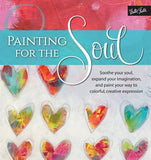Painting for the Soul: Soothe your soul, expand your imagination, and paint your way to colorful, creative expression