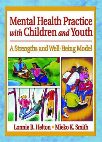 Mental Health Practice with Children and Youth: A Strengths and Well-Being Model (Social Work Practice in Action (Paperback))