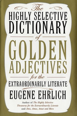 The Highly Selective Dictionary of Golden Adjectives: For the Extraordinarily Literate