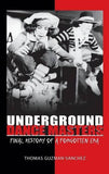 Underground Dance Masters: Final History of a Forgotten Era