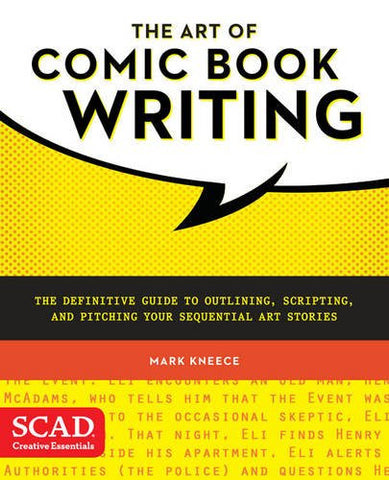 The Art of Comic Book Writing: The Definitive Guide to Outlining, Scripting, and Pitching Your Sequential Art Stories (SCAD Creative Essenti