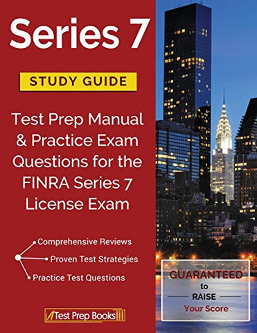 Series 7 Study Guide: Test Prep Manual & Practice Exam Questions for the FINRA Series 7 License Exam