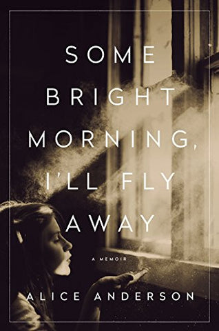 Some Bright Morning, I'll Fly Away: A Memoir