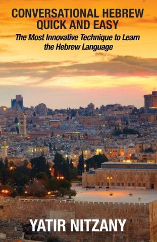 Conversational Hebrew Quick and Easy: The Most Innovative and Revolutionary Technique to Learn the Hebrew Language. For Beginners, Intermedi