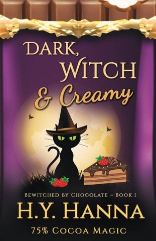 Dark, Witch & Creamy (BEWITCHED BY CHOCOLATE Mysteries ~ Book 1) (Volume 1)