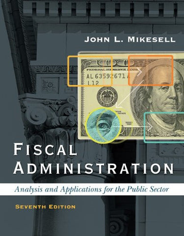 Fiscal Administration: Analysis and Applications for the Public Sector, 7th Edition