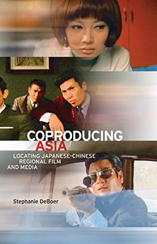 Coproducing Asia: Locating Japanese–Chinese Regional Film and Media