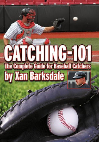 Catching-101: The Complete Guide for Baseball Catchers