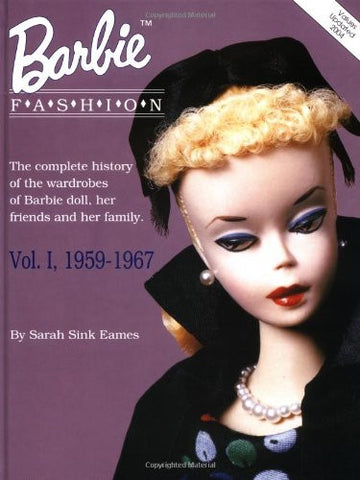 Barbie Fashion: The Complete History of the Wardrobes of Barbie Doll, Her Friends and her Family, Vol. 1: 1959-1967 (Barbie Doll Fashion)