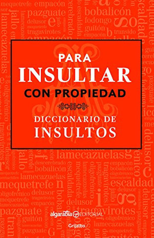 Para insultar con propiedad. Diccionario de insultos / How to Insult with Meaning.Dictionary of Insults (Spanish Edition)