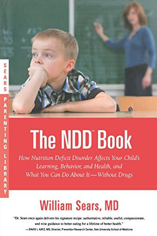The N.D.D. Book: How Nutrition Deficit Disorder Affects Your Child's Learning, Behavior, and Health, and What You Can Do About It--Without D