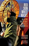 Red Skin, White Masks: Rejecting the Colonial Politics of Recognition (Indigenous Americas)