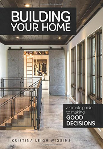 Building Your Home: A Simple Guide to Making Good Decisions