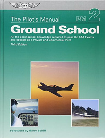 The Pilot's Manual: Ground School: All the Aeronautical Knowledge Required to Pass the FAA Exams and Operate as a Private and Commercial Pilot (Pilot's Manual series, The)