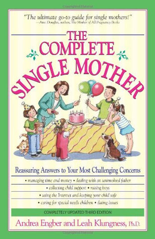 The Complete Single Mother: Reassuring Answers to Your Most Challenging Concerns