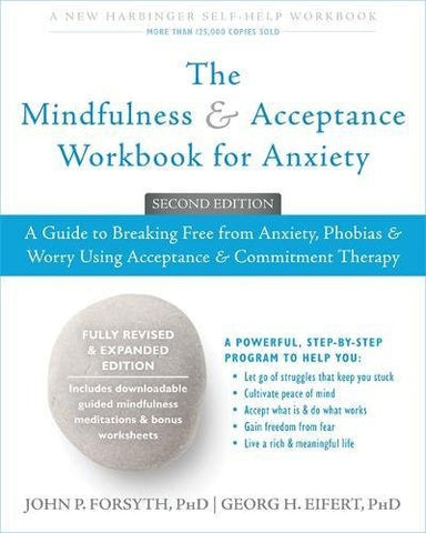 The Mindfulness and Acceptance Workbook for Anxiety: A Guide to Breaking Free from Anxiety, Phobias, and Worry Using Acceptance and Commitme