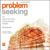 Problem Seeking: An Architectural Programming Primer
