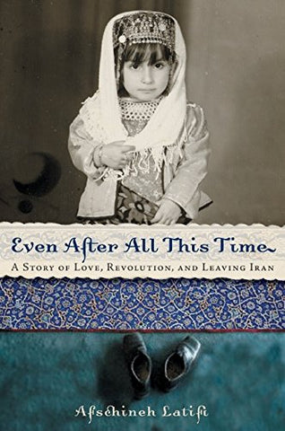 Even After All This Time: A Story of Love, Revolution, and Leaving Iran