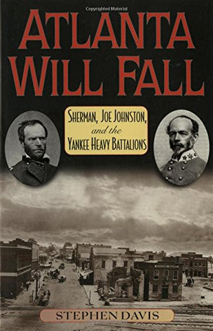Atlanta Will Fall: Sherman, Joe Johnston, and the Yankee Heavy Battalions (The American Crisis Series: Books on the Civil War Era)