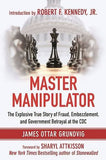 Master Manipulator: The Explosive True Story of Fraud, Embezzlement, and Government Betrayal at the CDC