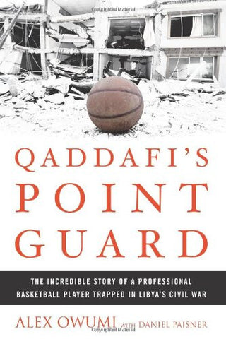 Qaddafi's Point Guard: The Incredible Story of a Professional Basketball Player Trapped in Libya's Civil War